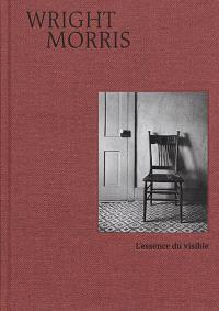 Wright Morris : l'essence du visible