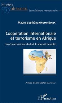 Coopération internationale et terrorisme en Afrique : l'expérience africaine du droit de poursuite terrestre