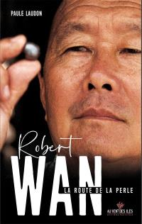 Robert Wan, la route de la perle