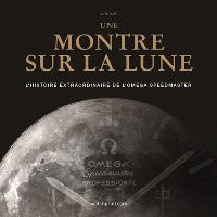 Une montre sur la Lune : l'histoire extraordinaire de l'Omega Speedmaster