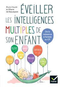 Eveiller les intelligences multiples de son enfant : de la naissance à l'entrée au CP