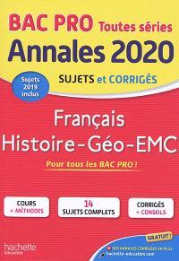 Français, histoire géo, EMC, bac pro toutes séries : annales 2020, sujets et corrigés : sujets 2019 inclus