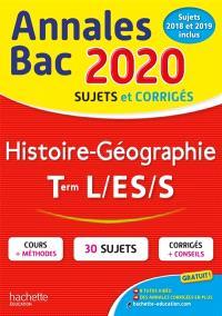 Histoire géographie terminales L, ES, S : annales bac 2020, sujets et corrigés : sujets 2018 et 2019 inclus