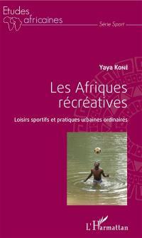Les Afriques récréatives : loisirs sportifs et pratiques urbaines ordinaires