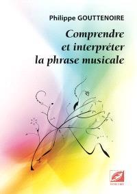 Comprendre et interpréter la phrase musicale : une analyse des constructions mélodiques au service de l'interprète
