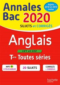 Anglais LV1 et LV2 terminales toutes séries : annales bac 2020, sujets et corrigés, sujets 2018 et 2019 inclus