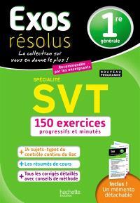 SVT spécialité, 1re générale : 150 exercices progressifs et minutés : nouveau programme