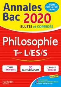 Philosophie terminales L, ES, S : annales bac 2020, sujets et corrigés : sujets 2018 et 2019 inclus