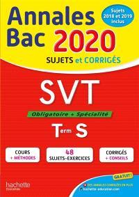 SVT, obligatoire + spécialité, terminale S : annales bac 2020 : sujets et corrigés, sujets 2018 et 2019 inclus
