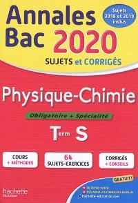 Physique chimie, obligatoire + spécialité, terminale S : annales bac 2020, sujets et corrigés, sujets 2018 et 2019 inclus