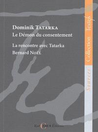Le démon du consentement : et autres textes. La rencontre avec Tatarka