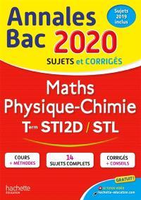 Maths, physique chimie, terminales STI2D, STL : annales bac 2020, sujets et corrigés : sujets 2019 inclus