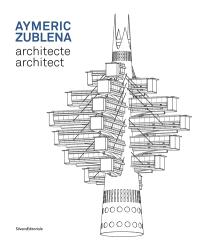 Aymeric Zublena, architecte = Aymeric Zublena, architect