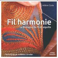 Fil harmonie : la Bretagne de fil en aiguille : techniques et modèles à broder