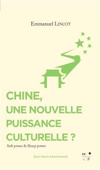 Chine, une nouvelle puissance culturelle ? : soft power & sharp power