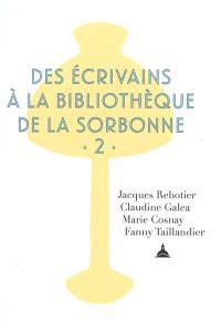 Des écrivains à la bibliothèque de la Sorbonne. Volume 2