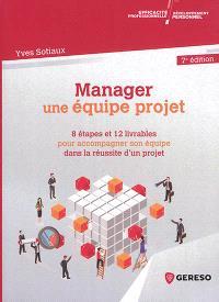 Manager une équipe projet : 8 étapes et 12 livrables pour accompagner son équipe dans la réussite d'un projet