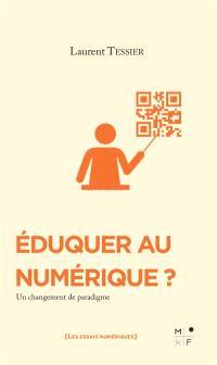 Eduquer au numérique ? : un changement de paradigme