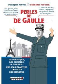 Perles de De Gaulle : la politique, les femmes, la guerre... ses 300 réparties les plus étonnantes