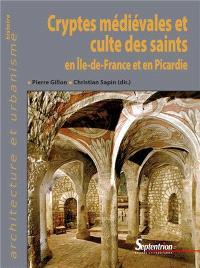 Cryptes médiévales et culte des saints en Ile-de-France et en Picardie
