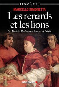 Les renards et les lions : les Médicis, Machiavel et la ruine de l'Italie