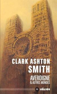 Intégrale Clark Ashton Smith. Volume 2, Averoigne & autres mondes