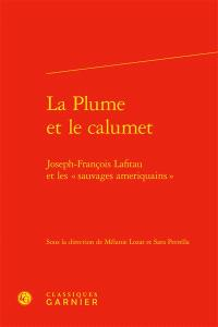 """La plume et le calumet : Joseph-François Lafitau et les """"sauvages ameriquains"""""""