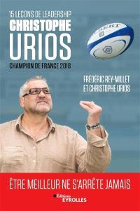15 leçons de leadership par Christophe Urios, champion de France 2018 : être meilleur ne s'arrête jamais