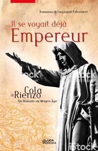 Il se voyait déjà empereur : Cola di Rienzo, un Romain au Moyen Age
