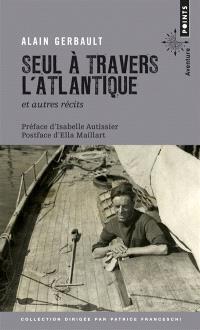 Seul à travers l'Atlantique : et autres récits