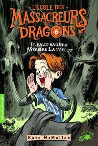 L'école des massacreurs de dragons. Volume 6, Il faut sauver Messire Lancelot