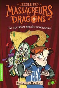L'école des massacreurs de dragons. Volume 7, Le tournoi des supercracks