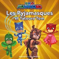 Pyjamasques. Volume 19, Les Pyjamasques et Tatouro'Tom