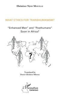 What ethics for transhumanism ? : enhanced men and posthumans soon in Africa ?
