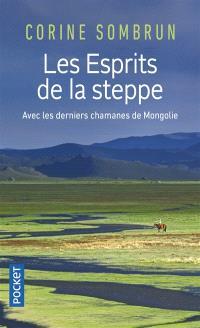 Les esprits de la steppe : avec les derniers chamanes de Mongolie