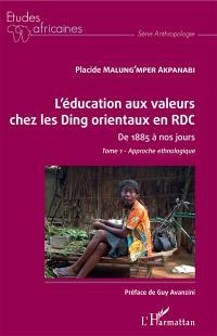 L'éducation aux valeurs chez les Ding orientaux en RDC : de 1885 à nos jours. Volume 1, Approche ethnologique