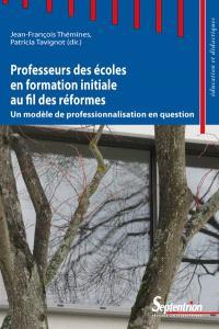 Professeurs des écoles en formation initiale au fil des réformes : un modèle de professionnalisation en question
