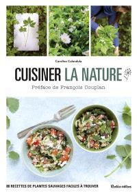 Cuisiner la nature : 80 recettes de plantes sauvages faciles à trouver