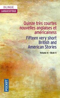 Very short British and Americain stories = Très courtes nouvelles anglaises et américaines. Volume 4, Fifteen very short British and American stories = Quinze très courtes nouvelles anglaises et américaines