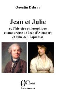 Jean et Julie ou L'histoire philosophique et amoureuse de Jean d'Alembert et Julie de l'Espinasse