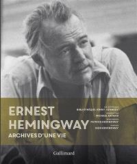 Ernest Hemingway : archives d'une vie : collection de la bibliothèque John F. Kennedy