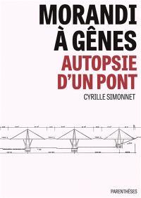 Morandi à Gênes : autopsie d'un pont