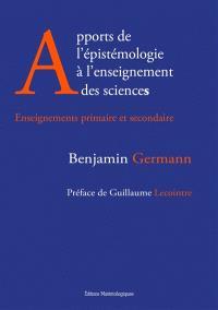 Apports de l'épistémologie à l'enseignement des sciences : enseignements primaire et secondaire