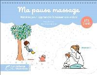 Ma pause massage : histoires pour apprendre à masser son enfant : dès 2 ans