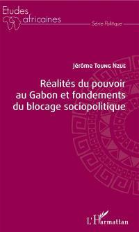 Réalités du pouvoir au Gabon et fondements du blocage sociopolitique