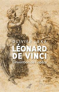 Léonard de Vinci : l'invention de l'opéra