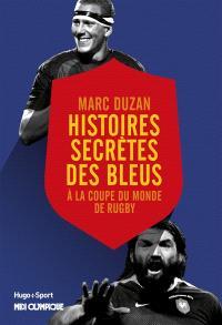 Histoires secrètes des Bleus : à la Coupe du monde de rugby