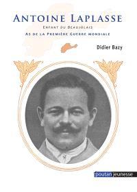 Antoine Laplasse : enfant du Beaujolais : as de la Première Guerre mondiale