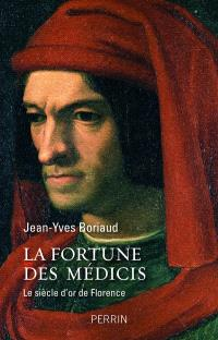 La fortune des Médicis : le siècle d'or de Florence