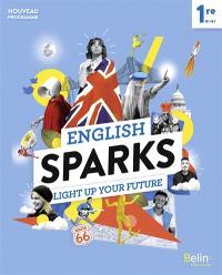English sparks 1re, B1-B2 : light up your future : nouveau programme